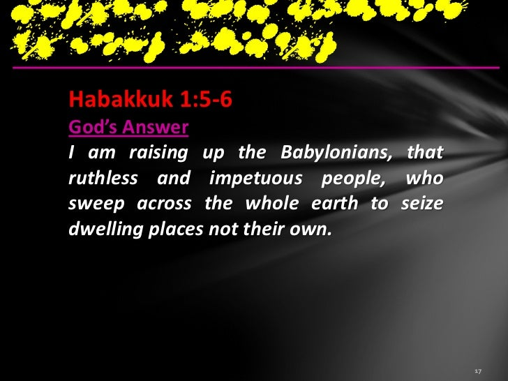 But God……You are notserious, evil 1.God to judge Judah's are 2.God to you?           send Babylonians to   punish Judah Ba...