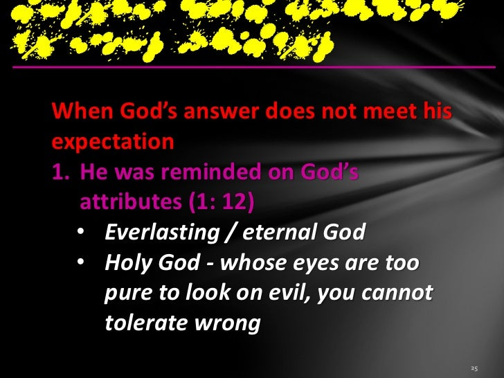 surely this cannotbe your answerWhen God's answer does not meet his expectation3.He asked about the actions of God (1: 13-...