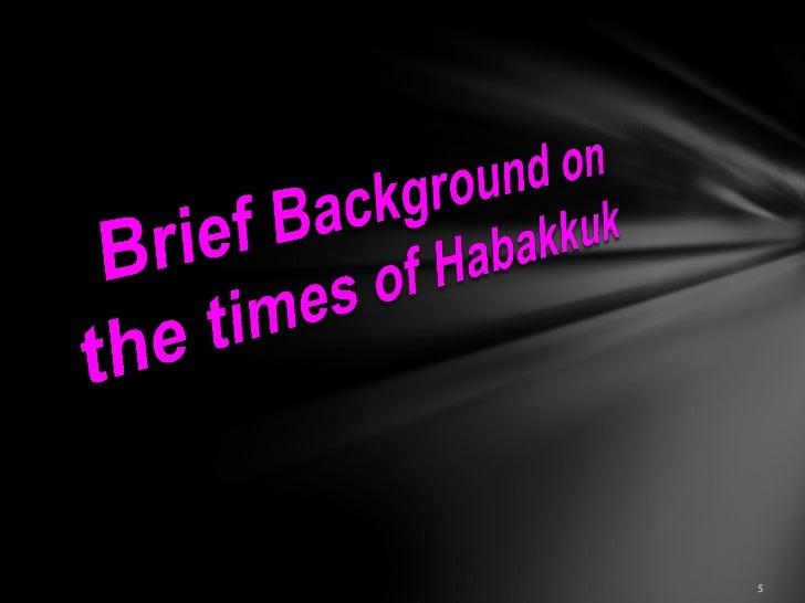 on the times of   Habakkuk1. Habakkuk's         contemporaries   include Jeremiah, Ezekiel, Daniel   and Zaphaniah2. They ...