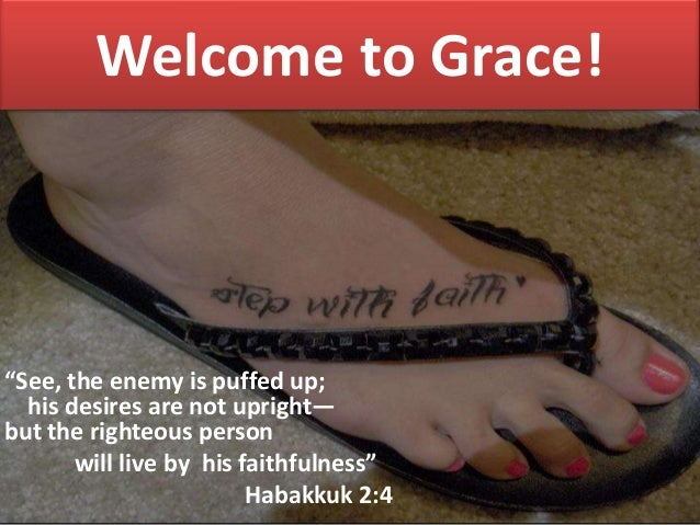 "Welcome to Grace! ""See, the enemy is puffed up; his desires are not upright— but the righteous person will live by his fai..."