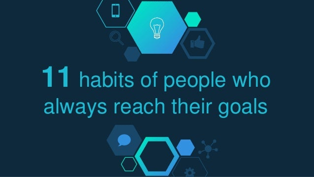 11 habits of people who always reach their goals