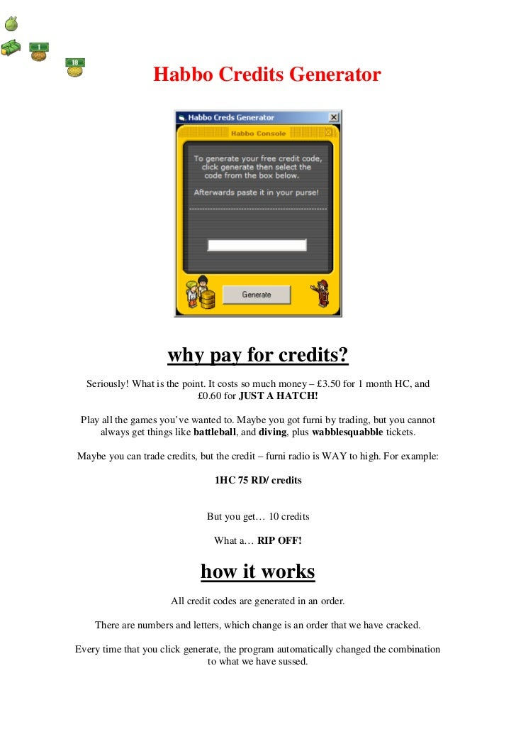 Habbo Credits Generator                     why pay for credits?  Seriously! What is the point. It costs so much money – £...