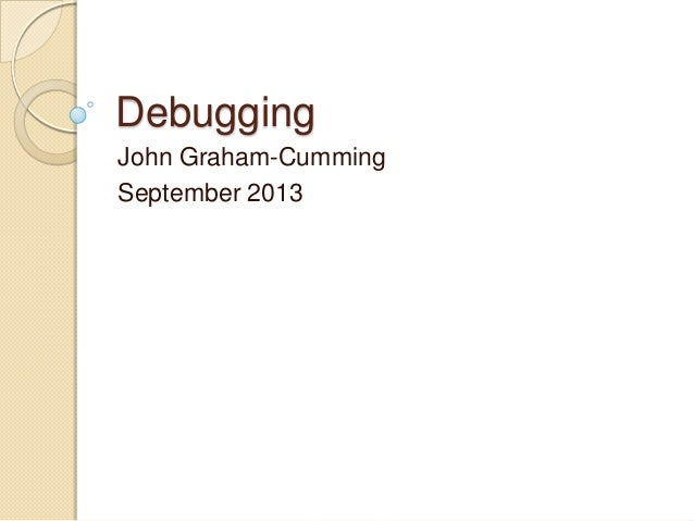 Debugging John Graham-Cumming September 2013