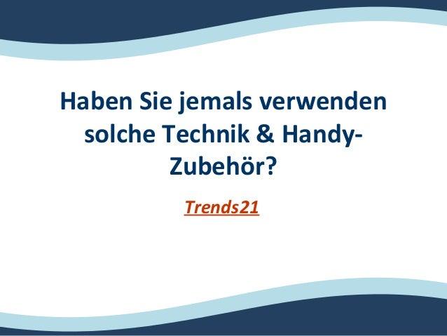 Haben Sie jemals verwenden solche Technik & Handy- Zubehör? Trends21