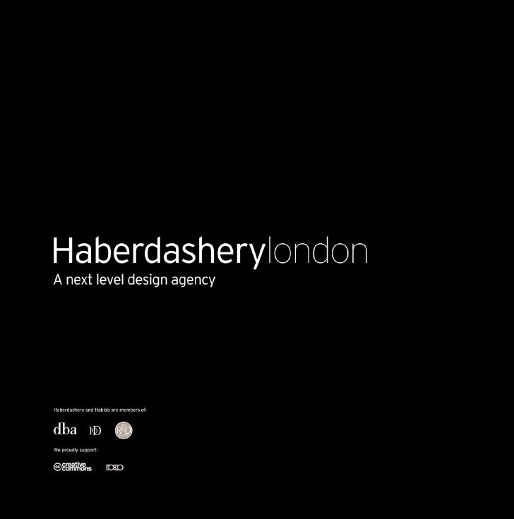 Haberdasherylondon Formed in 2007, Haberdashery converge design, technology and art for a variety of clients. Founding mem...