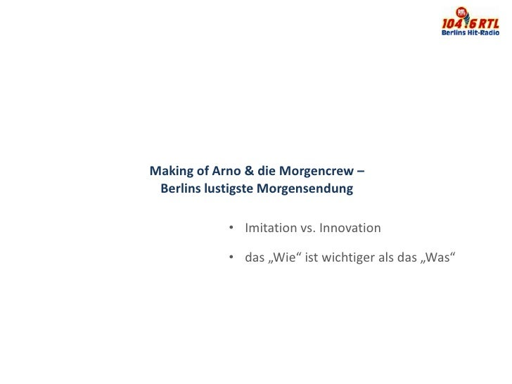 "Making of Arno & die Morgencrew – Berlins lustigste Morgensendung            • Imitation vs. Innovation            • das ""..."