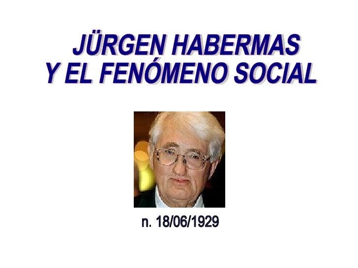 JÜRGEN HABERMAS  Y EL FENÓMENO SOCIAL n. 18/06/1929
