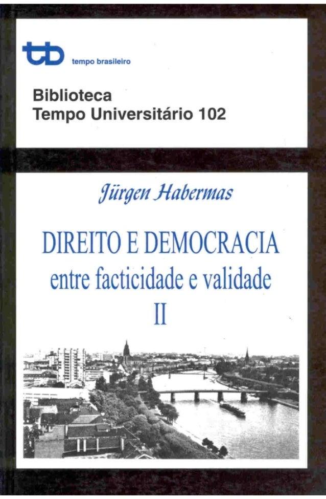 CATALOGAÇÃO NA FONTE DO DEPARTAMENTO NACIONAL DO LIVRO H114d Habermas, Jiirgen, 1929- Direito e democracia: entrefacticida...