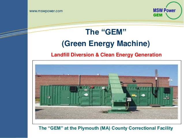 """Landfill Diversion & Clean Energy GenerationThe """"GEM""""(Green Energy Machine)www.mswpower.comThe """"GEM"""" at the Plymouth (MA) ..."""