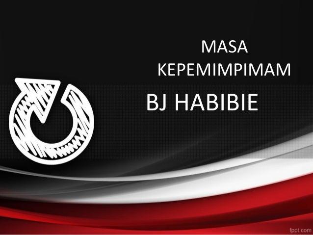 MASA KEPEMIMPIMAMBJ HABIBIE