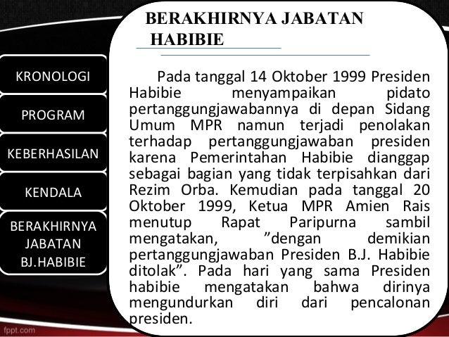 BERAKHIRNYA JABATAN                 HABIBIE KRONOLOGI KRONOLOGI         Pada tanggal 14 Oktober 1999 Presiden             ...