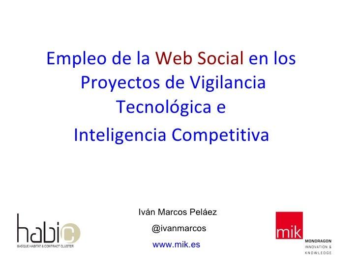 Empleo de la  Web Social  en los   Proyectos de   Vigilancia Tecnológica e  Inteligencia Competitiva   Iván Marcos Peláez ...