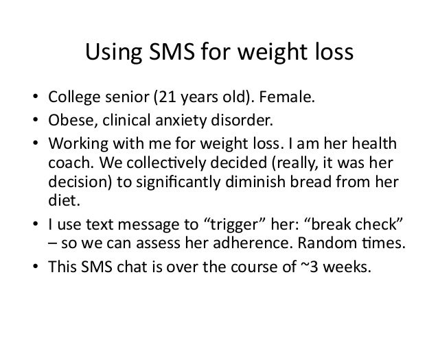 Using  SMS  for  weight  loss   • College  senior  (21  years  old).  Female.   • Obese,  clinic...