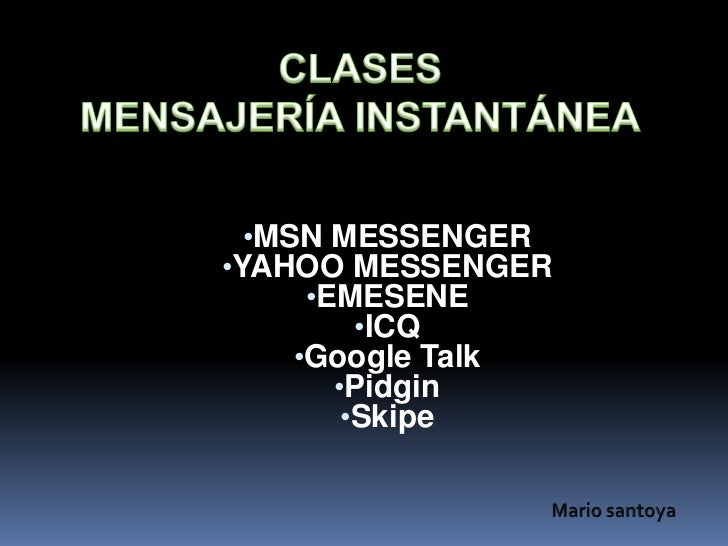 Clases Mensajería Instantánea<br /><ul><li>MSN MESSENGER