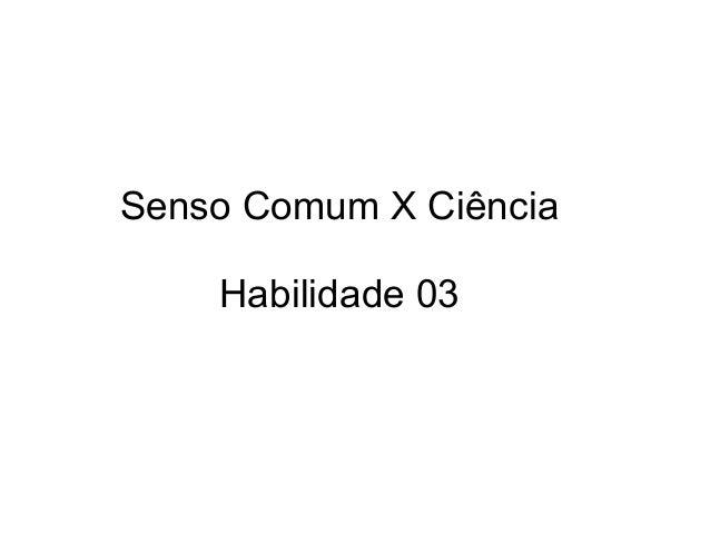 Senso Comum X CiênciaHabilidade 03