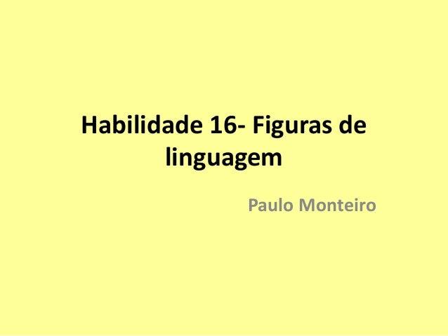 Habilidade 16- Figuras de  linguagem  Paulo Monteiro