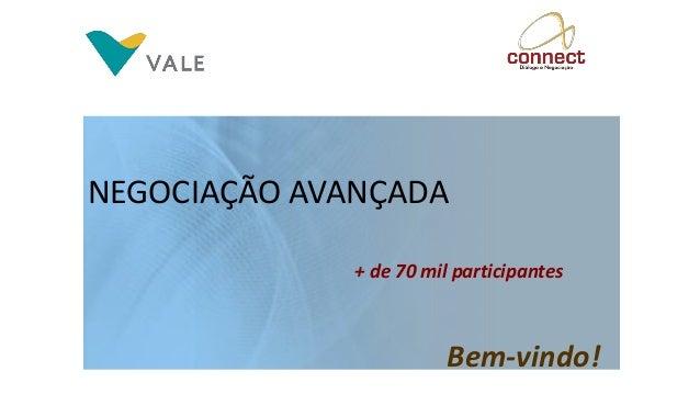 NEGOCIAÇÃO AVANÇADA Bem-vindo! + de 70 mil participantes