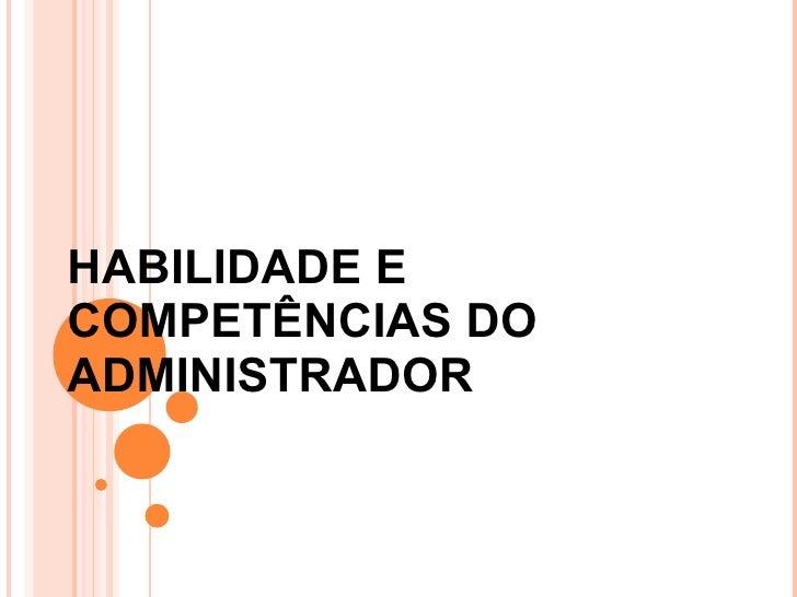 HABILIDADE E COMPETÊNCIAS DO ADMINISTRADOR