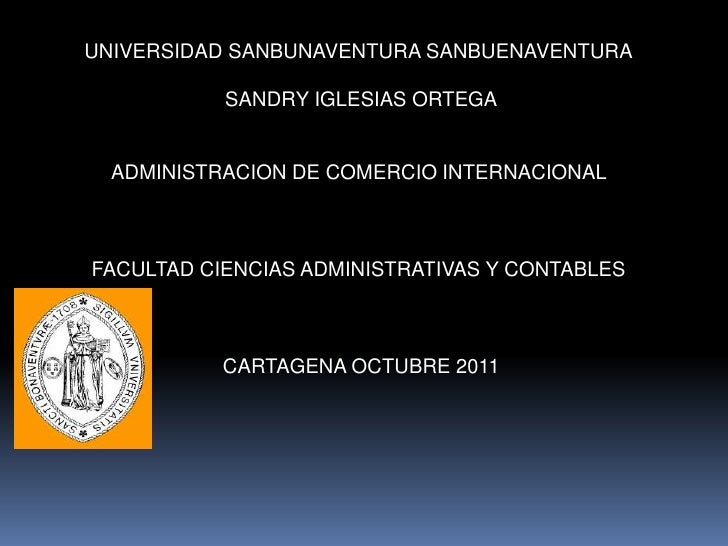 UNIVERSIDAD SANBUNAVENTURA SANBUENAVENTURA           SANDRY IGLESIAS ORTEGA  ADMINISTRACION DE COMERCIO INTERNACIONALFACUL...