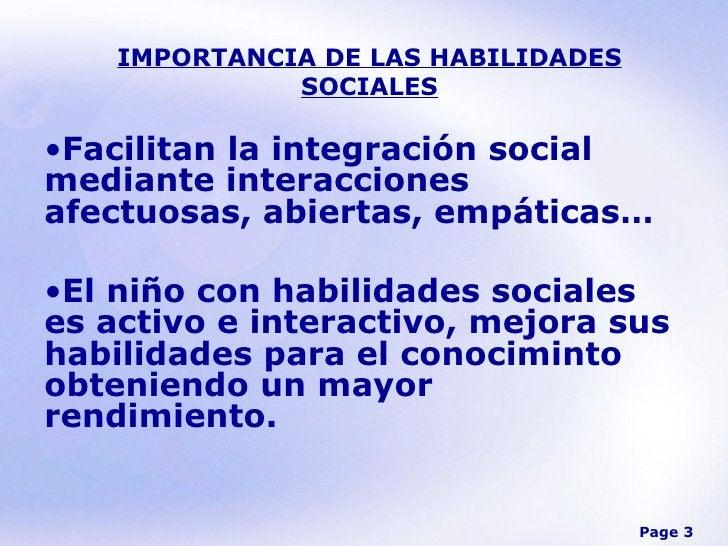 IMPORTANCIA DE LAS HABILIDADES SOCIALES <ul><li>Facilitan la integración social mediante interacciones afectuosas, abierta...
