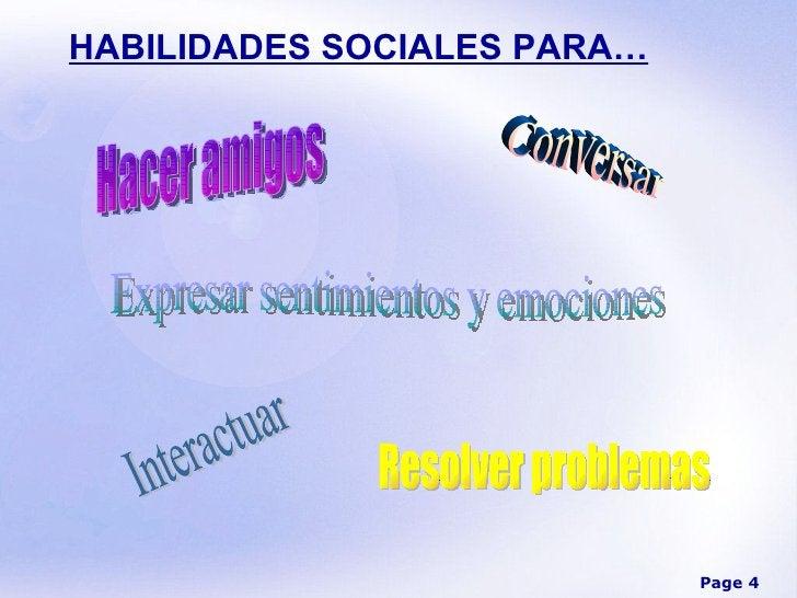 HABILIDADES SOCIALES PARA… Hacer amigos Conversar Expresar sentimientos y emociones Resolver problemas Interactuar