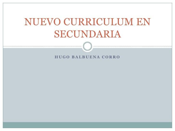HUGO BALBUENA CORRO<br />NUEVO CURRICULUM EN SECUNDARIA<br />