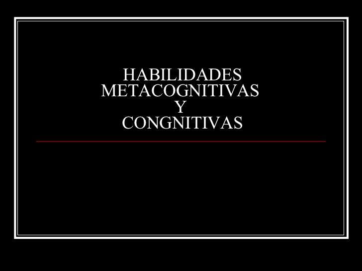 HABILIDADES METACOGNITIVAS  Y  CONGNITIVAS