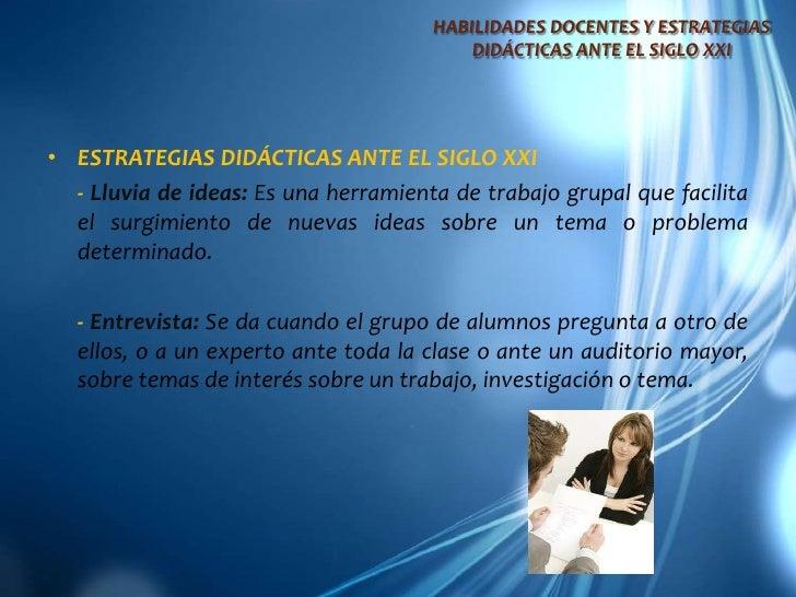 HABILIDADES DOCENTES Y ESTRATEGIAS DIDÁCTICAS ANTE EL SIGLO XXI<br />ESTRATEGIAS DIDÁCTICAS ANTE EL SIGLO XXI<br />- Lluv...