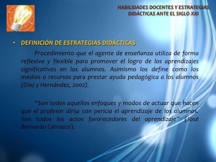 HABILIDADES DOCENTES Y ESTRATEGIAS DIDÁCTICAS ANTE EL SIGLO XXI<br />DEFINICIÓN DE ESTRATEGIAS DIDÁCTICAS<br />Procedimien...