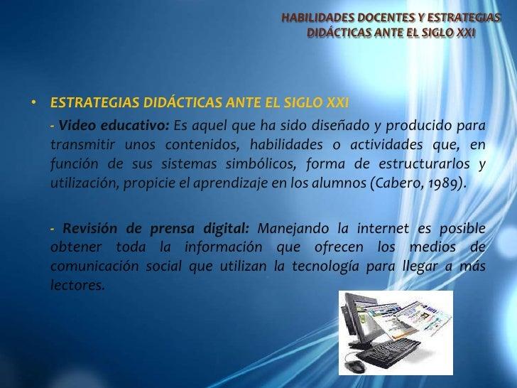 HABILIDADES DOCENTES Y ESTRATEGIAS DIDÁCTICAS ANTE EL SIGLO XXI<br />ESTRATEGIAS DIDÁCTICAS ANTE EL SIGLO XXI<br />- Vide...