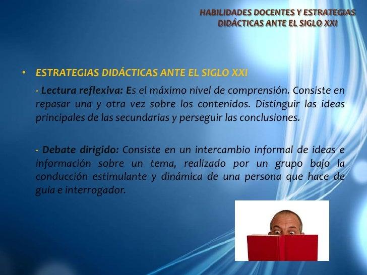 HABILIDADES DOCENTES Y ESTRATEGIAS DIDÁCTICAS ANTE EL SIGLO XXI<br />ESTRATEGIAS DIDÁCTICAS ANTE EL SIGLO XXI<br />- Lect...