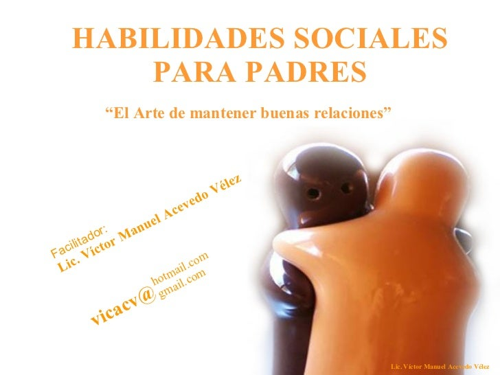 """HABILIDADES SOCIALES PARA PADRES """" El Arte de mantener buenas relaciones"""" Facilitador:  Lic. Víctor Manuel Acevedo Vélez  ..."""