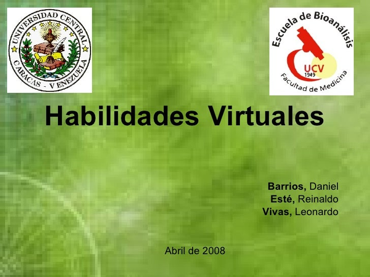 Habilidades Virtuales Barrios,  Daniel Esté,  Reinaldo Vivas,  Leonardo Abril de 2008
