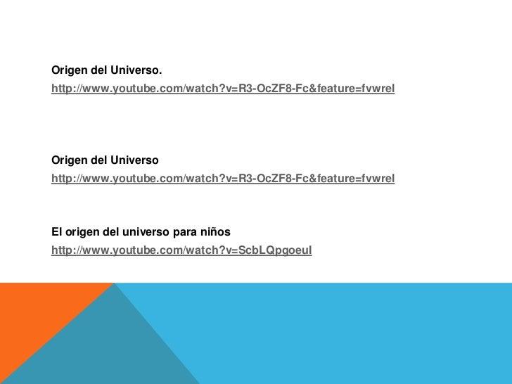 Origen del Universo.http://www.youtube.com/watch?v=R3-OcZF8-Fc&feature=fvwrelOrigen del Universohttp://www.youtube.com/wat...