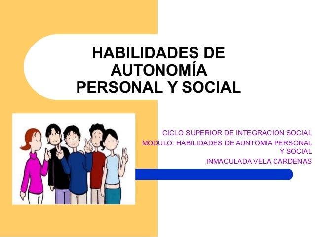 HABILIDADES DE    AUTONOMÍAPERSONAL Y SOCIAL          CICLO SUPERIOR DE INTEGRACION SOCIAL      MODULO: HABILIDADES DE AUN...