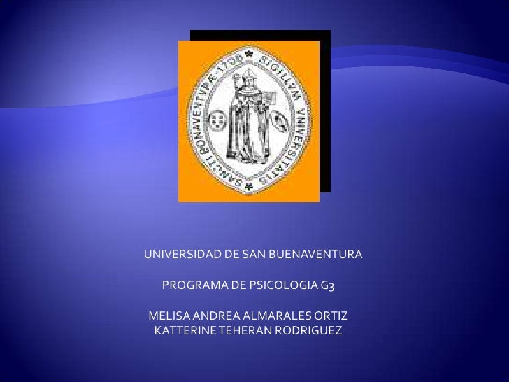 UNIVERSIDAD DE SAN BUENAVENTURA  PROGRAMA DE PSICOLOGIA G3MELISA ANDREA ALMARALES ORTIZ KATTERINE TEHERAN RODRIGUEZ