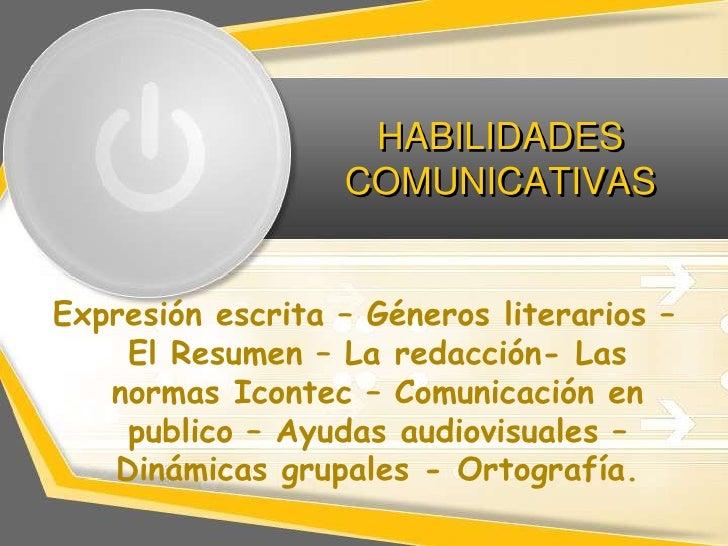 HABILIDADES                  COMUNICATIVASExpresión escrita – Géneros literarios –    El Resumen – La redacción- Las   nor...