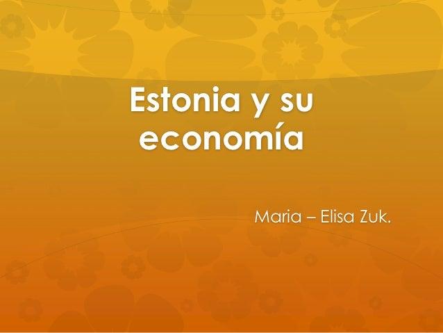 Estonia y su economía        Maria – Elisa Zuk.