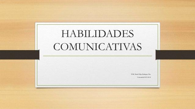 HABILIDADES COMUNICATIVAS POR: Daniel Felipe Rodríguez Roa Universidad ECCI-2015