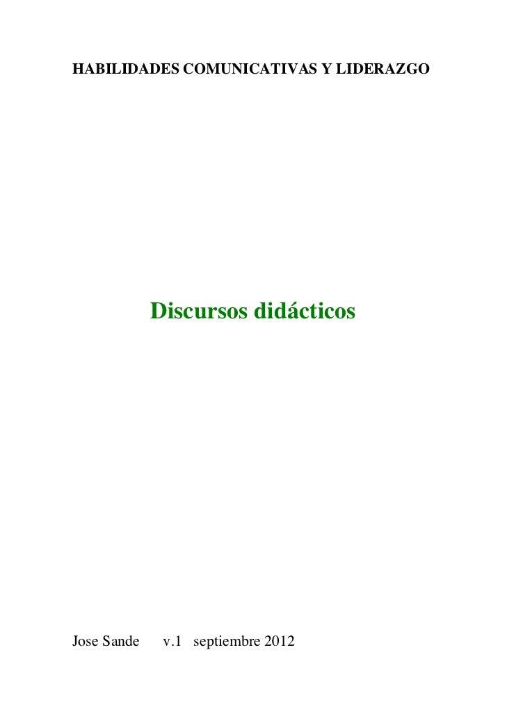 HABILIDADES COMUNICATIVAS Y LIDERAZGO             Discursos didácticosJose Sande    v.1 septiembre 2012