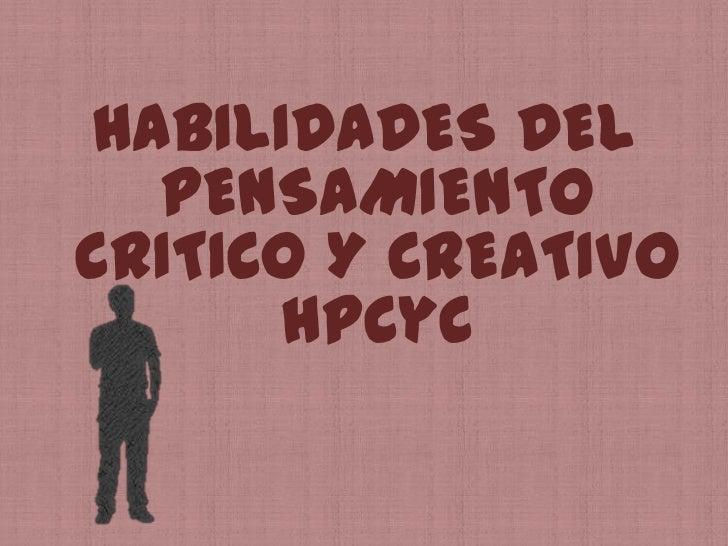 HABILIDADES DEL PENSAMIENTO CRITICO Y CREATIVOHPCyC<br />