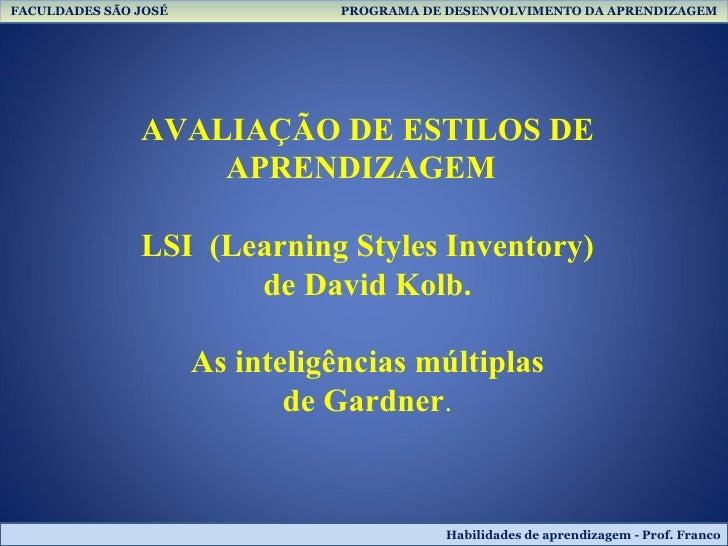 AVALIAÇÃO DE ESTILOS DE APRENDIZAGEM LSI  (Learning Styles Inventory) de David Kolb. As inteligências múltiplas de Gardner...