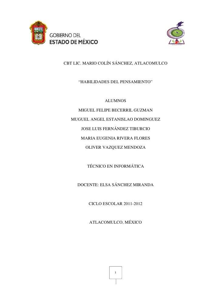 """CBT LIC. MARIO COLÍN SÁNCHEZ, ATLACOMULCO     """"HABILIDADES DEL PENSAMIENTO""""                ALUMNOS     MIGUEL FELIPE BECER..."""