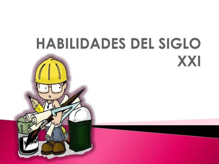 HABILIDADES DEL SIGLO XXI<br />
