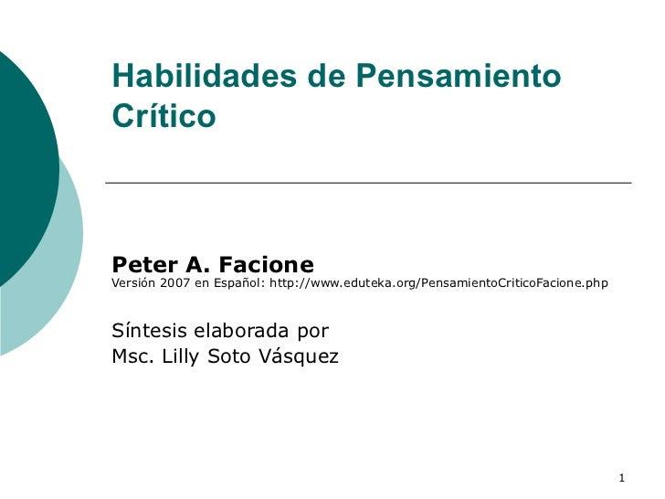 Habilidades de Pensamiento Crítico Peter A. Facione Versión 2007 en Español: http://www.eduteka.org/PensamientoCriticoFaci...