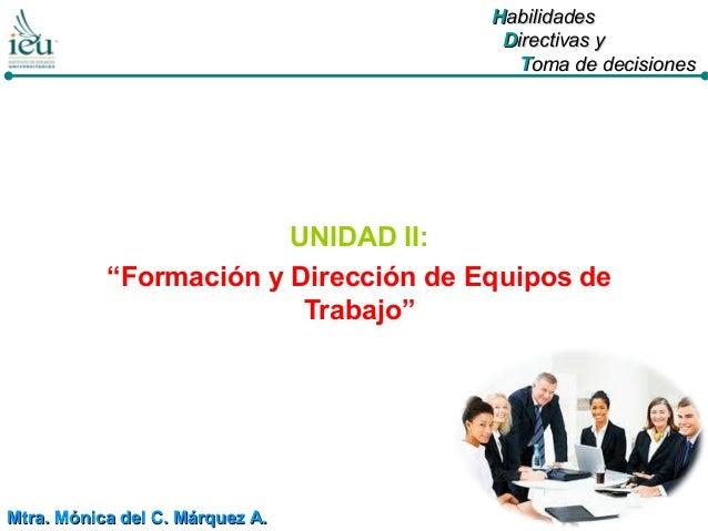 """HHabilidadesabilidades DDirectivas yirectivas y TToma de decisionesoma de decisiones UNIDAD II: """"Formación y Dirección de ..."""