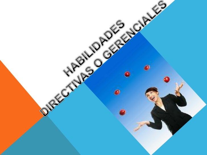 HABILIDADES GERENCIALESLas habilidades gerenciales son un conjunto  de capacidades y conocimientos que una  persona posee ...