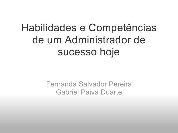 Habilidades e Competências de um Administrador de sucesso hoje Fernanda Salvador Pereira Gabriel PaivaDuarte