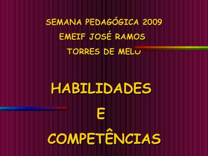SEMANA PEDAGÓGICA 2009 EMEIF JOSÉ RAMOS  TORRES DE MELO HABILIDADES  E  COMPETÊNCIAS