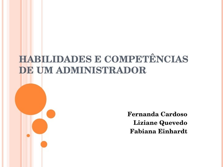 HABILIDADES E COMPETÊNCIAS DE UM ADMINISTRADOR Fernanda Cardoso Liziane Quevedo Fabiana Einhardt
